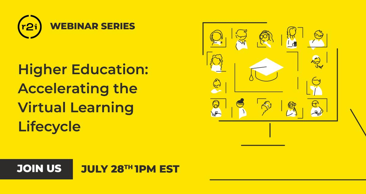 Join us at our next webinar! Higher Education: Accelerating the Virtual Learning Lifecycle Registration