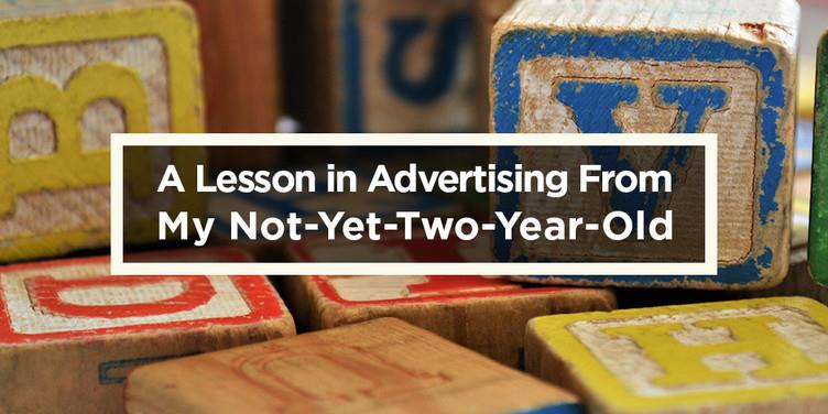 A Lesson in Advertising From My Not-Yet-Two-Year-Old